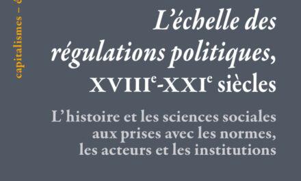 «L'échelle des régulations politiques, XVIIIe-XXIe siècles», J. Commaille, V. Albe, F. Le Bot