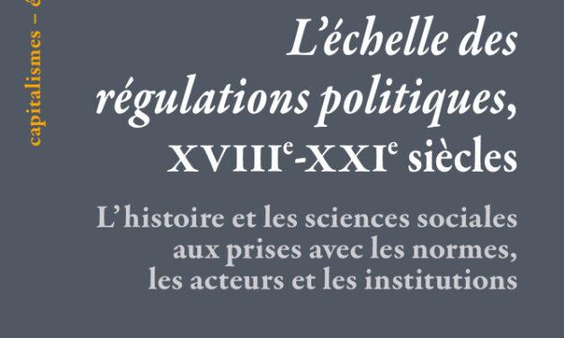 «L'échelle des régulations politiques, XVIIIe-XXIe siècles» / J. Commaille, V. Albe & F. Le Bot (dir.)