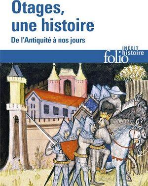 Otages, une histoire. De l'Antiquité à nos jours./Gilles Ferragu