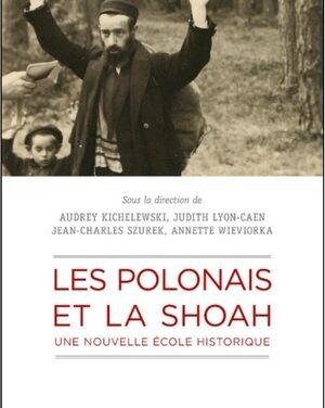 Les Polonais et la Shoah. Une nouvelle école historique. / A.Kichelewski, J.Lyon-Caen, J-Ch.Szurek, A.Wieviorka (.dir)