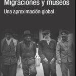 Migraciones y museos. Una aproximación global / P.González Bernaldo de Quirós, M. Amar y Marie-Claire Lavabre (directoras)