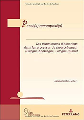 «Passé(s) recomposé(s) : les commissions d'historiens dans les processus de rapprochement (Pologne-Allemagne, Pologne-Russie)»/ Emmanuelle Hebert