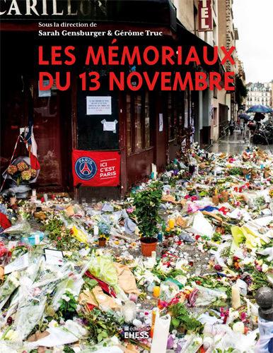 «Les mémoriaux du 13 novembre»/ Sarah Gensburger et Gérôme Truc (dir.)