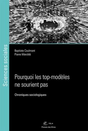Pourquoi les top-modèles ne sourient pas. Chroniques sociologiques. / Baptiste Coulmont et Pierre Mercklé