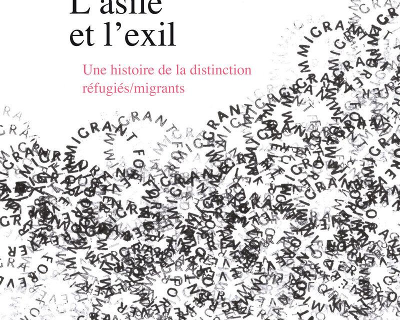 L'asile et l'exil. Une histoire de la distinction réfugiés/migrants / Karen Akoka