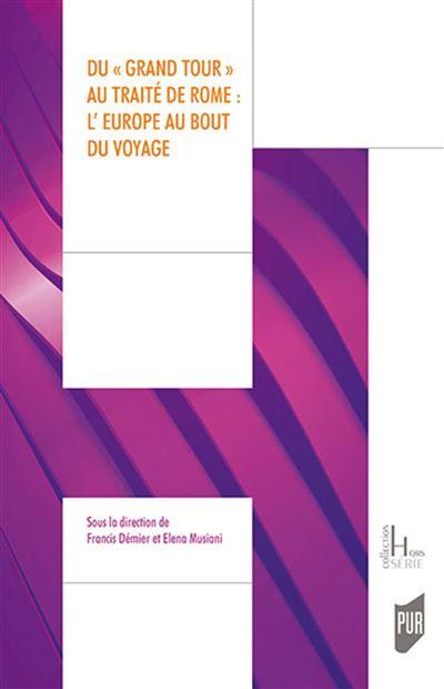«Du 'Grand Tour' au Traité de Rome : l'Europe au bout du voyage» / F. Démier et E. Musiani (dir.)