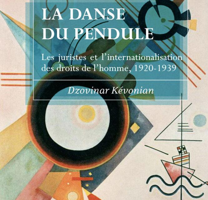 La danse du pendule, Les juristes et l'internationalisation des droits de l'homme, 1920-1939. / Dzovinar Kévonian