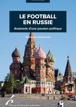 Le football en Russie, Anatomie d'une passion politique. / Ekaterina Gloriozova